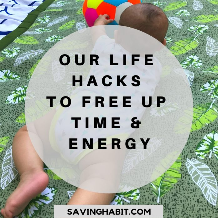 Our Life hacks to free up time & energy